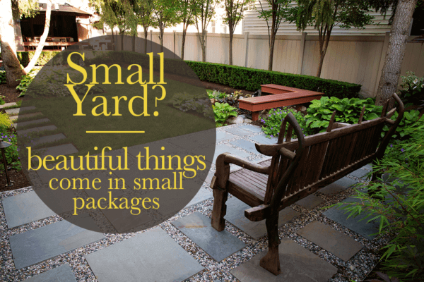 Landscaping a Small Yard:  Beautiful Things Come in Small Packages