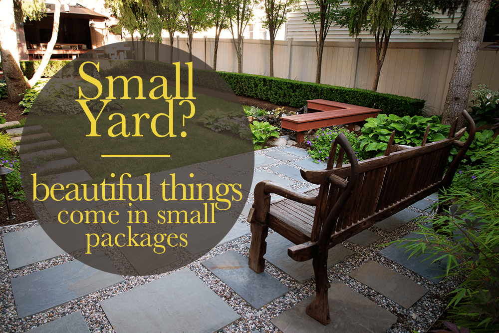 Landscaping A Small Yard Beautiful Things Come In Small Packages